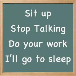 Chalkboard - Sit up Stop Talking Do your work I'll go to sleep